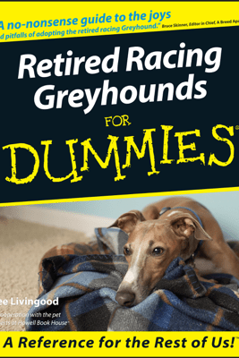 Retired Racing Greyhounds For Dummies - Lee Livingood