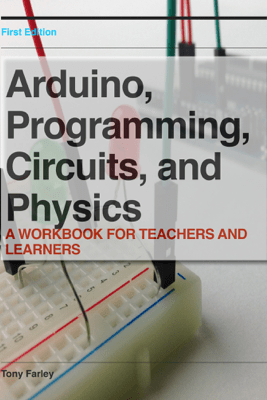 Arduino, Programming, Circuits, and Physics - Tony Farley