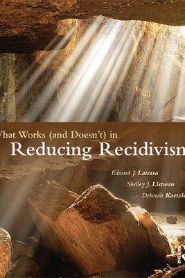 What Works (and Doesn't) in Reducing Recidivism - Edward J. Latessa, Shelley L. Listwan & Deborah Koetzle