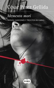 Memento mori (Versos, canciones y trocitos de carne 1) - César Pérez Gellida pdf download