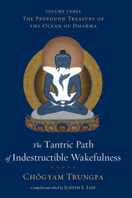 The Tantric Path of Indestructible Wakefulness  - Chögyam Trungpa & Judith L. Lief