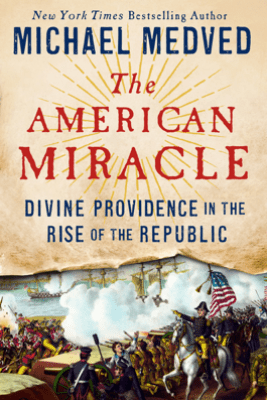 The American Miracle - Michael Medved