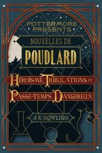 Nouvelles de Poudlard : héroïsme, tribulations et passe-temps dangereux - J.K. Rowling pdf download