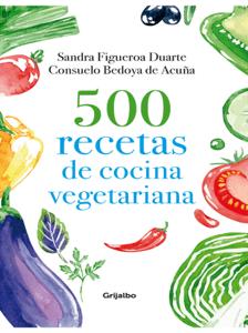500 recetas de cocina vegetariana - Consuelo Bedoya de Acuña & Sandra Figueroa Duarte pdf download