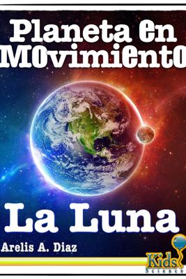 Planeta en Movimiento: La Luna - Arelis A. Diaz