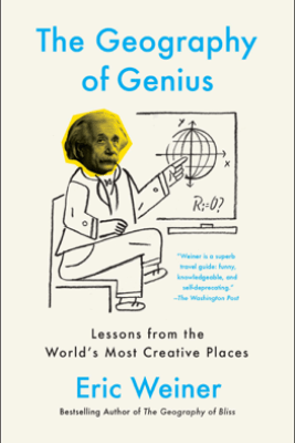 The Geography of Genius - Eric Weiner