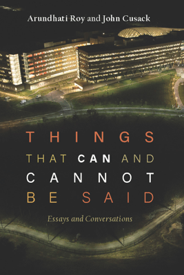 Things that Can and Cannot Be Said - Arundhati Roy & John Cusack