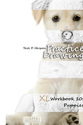 Practice Drawing - XL Workbook 10: Puppies - York P. Herpers