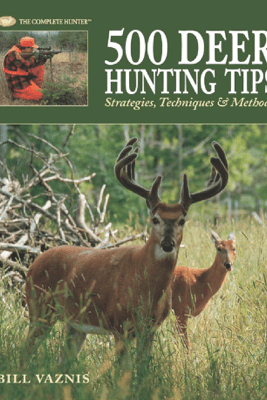 500 Deer Hunting Tips - Bill Vaznis