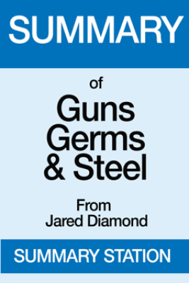 Guns,Germs, and Steel  Summary - Summary Station