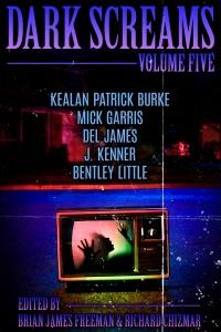 Dark Screams: Volume Five - Brian James Freeman, Richard Chizmar, J. Kenner, Bentley Little & Mick Garris pdf download