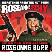 Roseanne Barr - Roseannearchy: Dispatches from the Nut Farm (Unabridged)  artwork