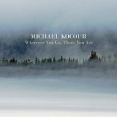 Michael Kocour - Wherever You Go, There You Are  artwork