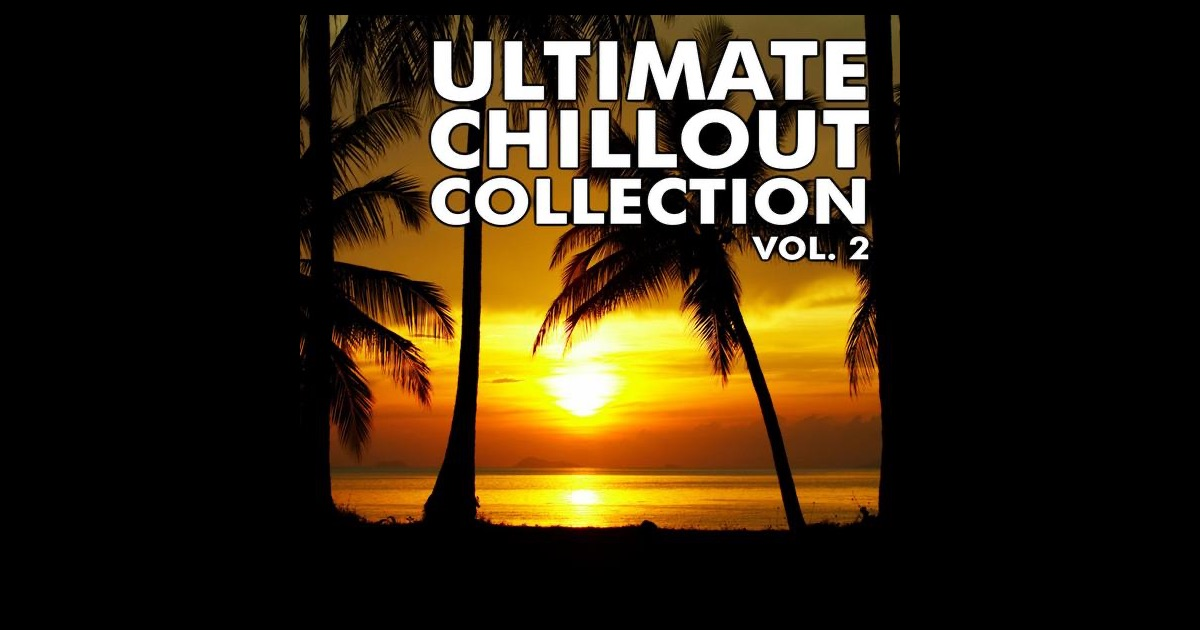 Ultimate Chillout Collection, Vol 2 By Various Artists On