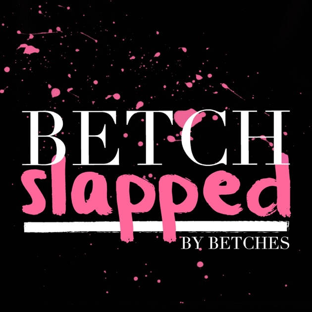 Image result for betch slapped podcast