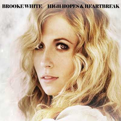 Brooke White - High Hopes & Heartbreak