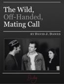 David J. Dawes - The Wild, Off-Handed, Mating Call  artwork