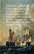 A General History of the Pyrates: From Their first Rise and Settlement in the Island of Providence to the Present Time Download
