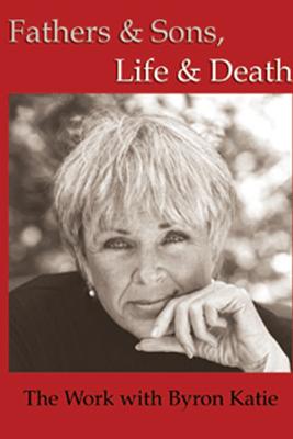 Fathers & Sons, Life & Death (Unabridged) [Unabridged  Nonfiction] - Byron Katie Mitchell