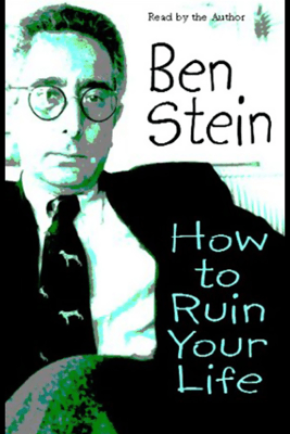 How to Ruin Your Life - Ben Stein