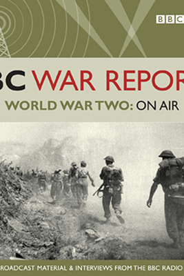 The BBC War Reports: The Second World War on Air - BBC Audiobooks