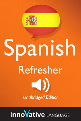 Learn Spanish: Refresher Spanish, Lessons 1-25 - Innovative Language Learning