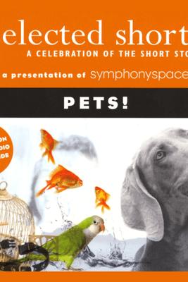 Selected Shorts: Pets! - Gail Godwin, Ana Menendez, Robertson Davies, Molly Giles, T. C. Boyle, and Max Steele