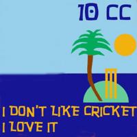 I Don't Like Cricket -I Love It (Dreadlock Holiday) 10cc