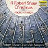 Robert Shaw & Robert Shaw Chamber Singers - A Robert Shaw Christmas: Angels on High  artwork