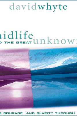 Midlife and the Great Unknown (Unabridged) - David Whyte