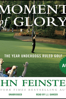 Moment of Glory: The Year Underdogs Ruled Golf (Unabridged) - John Feinstein