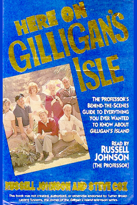 Here on Gilligan's Isle: The Professor's Behind-the-Scenes Guide to Everything You Ever Wanted to Know About Gilligan's Island, Including a Complete Episode Guide and More! (Unabridged) - Russell Johnson & Steve Cox