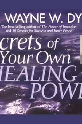 Secrets of Your Own Healing Power - Dr. Wayne W. Dyer