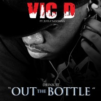 Drink It Out the Bottle (feat. Juelz Santana) - EP - Vic. D mp3 download
