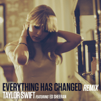 Everything Has Changed (Remix) [feat. Ed Sheeran] Taylor Swift
