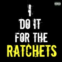 I Do It for the Ratchets (Remix) [feat. Tyga] - Single - Ratchets mp3 download
