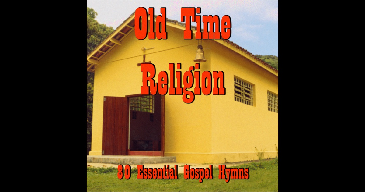 Old Time Religion 80 Essential Gospel Hymns By Various
