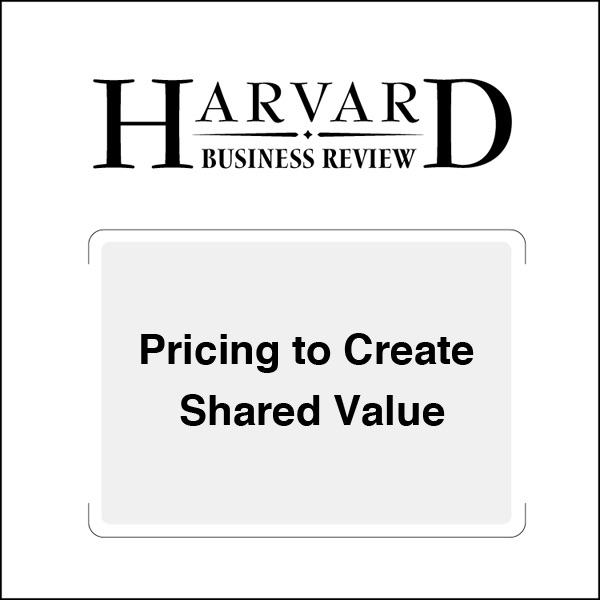 Pricing to Create Shared Value (Harvard Business Review