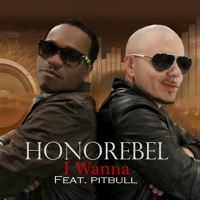 I Wanna (feat. Pitbull) - Single - Honorebel mp3 download