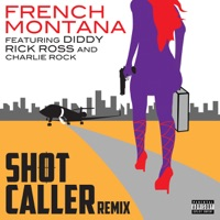 Shot Caller (Remix) [feat. Diddy, Rick Ross & Charlie Rock] - Single - French Montana mp3 download