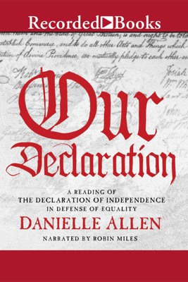 Our Declaration: A Reading of the Declaration of Independence in Defense of Equality (Unabridged) - Danielle Allen