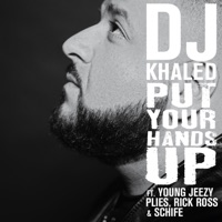 Put Your Hands Up (feat. Young Jeezy, Plies, Rick Ross & Schife) - Single - DJ Khaled mp3 download