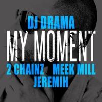 My Moment (feat. 2 Chainz, Meek Mill & Jeremih) - Single - DJ Drama mp3 download