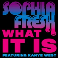 What It Is (feat. Kanye West) - Single - Sophia Fresh mp3 download