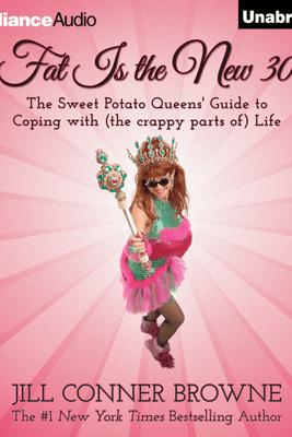 Fat Is the New 30: The Sweet Potato Queens' Guide to Coping with (The Crappy Parts of) Life (Unabridged) - Jill Conner Browne