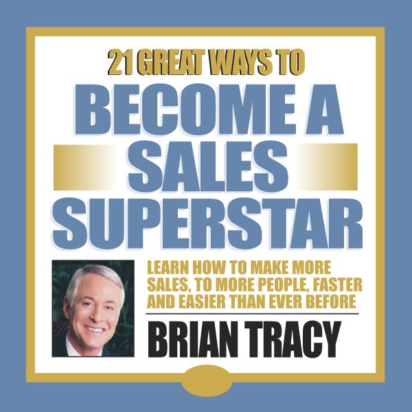 21 Great Ways To Become A Sales Superstar By Brian Tracy On Itunes
