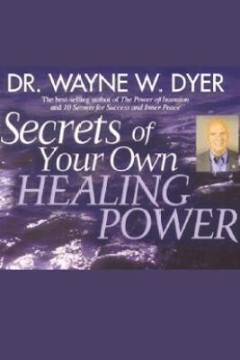 Secrets of Your Own Healing Power (Original Staging Nonfiction) - Dr. Wayne W. Dyer
