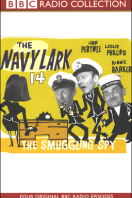 The Navy Lark, Volume 14: The Smuggling Spy (Original Staging Fiction) - Laurie Wyman & George Evans