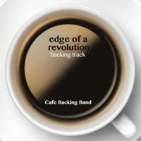 Edge of a Revolution (Backing Track Instrumental Version) Cafe Backing Band