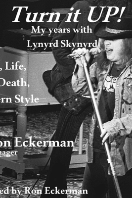 Turn it Up!  My Years with Lynyrd Skynyrd: Love, Life, and Death, Southern Style (Unabridged) - Ron Eckerman